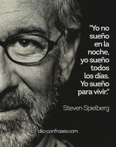 Yo no sueño en la noche, yo sueño todos los días. Yo sueño para vivir - Steven Spielberg #SETEVENSPIELBERG #FRASE #FRASES #QUOTES #QUOTE #SUEÑO #VIDA #VIVIR #NOCHE #YO