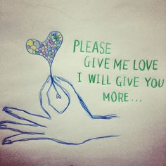 Please give me LOVE, I will give you more...