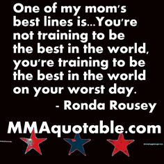 Motivational Quotes, Inspirational Quotes, UFC Quotes, MMA Quotes, with pictures / images: Ronda Rousey: You're training to be the best in the world on your worst day Quotes To Live By, Me Quotes, Motivational Quotes, Inspirational Quotes, Random Quotes, Fitness Quotes, Fitness Motivation, Martial Arts Quotes, Worst Day