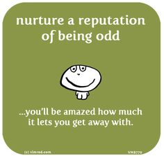 http://lastlemon.com/vimrod/vm8769/ nurture a reputation of being odd...you'll be amazed how much it lets you get away with.