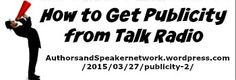 "Authors & Speakers! ~ New article, ""How to Get Publicity from Talk Radio"" on my ‪#‎AuthorsandSpeakers‬ Blog (designed not to sell, but to teach!). Something new about speaking and writing is posted every 8th day! More than 205 FREE Articles! Tell your friends by clicking ""SHARE."" ~ https://AuthorsandSpeakersNetwork.wordpress.com/2015/03/27/publicity-2/  Another Author & Speaker HotSpot:  http://www.AuthorsandSpeakersNetwork.com"