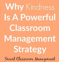 Smart Classroom Management: Why Kindness Is A Powerful Classroom Management Strategy