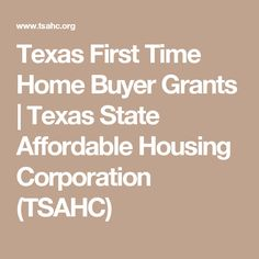 Texas First Time Home Buyer Grants | Texas State Affordable Housing Corporation (TSAHC)