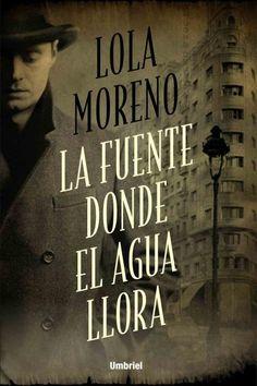 La fuente donde el agua llora // Lola Moreno // Umbriel Histórica (Ediciones Urano)