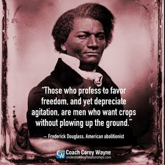 """#frederickdouglass #american #abolitionist #civilrights #freedom #humanrights #slavery #coachcoreywayne #greatquotes Photo by The Bettmann Collection / Getty Image """"Those who profess to favor freedom, and yet depreciate agitation, are men who want crops without plowing up the ground."""" ~ Frederick Douglass"""