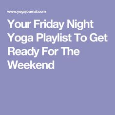 Your Friday Night Yoga Playlist To Get Ready For The Weekend