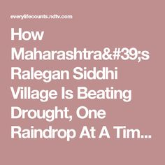 How Maharashtra's Ralegan Siddhi Village Is Beating Drought, One Raindrop At A Time - Everylifecounts.NDTV.com