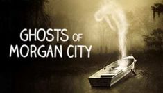 Ghosts of Morgan City: Travel Channel Haunted Towns, Morgan City, Pirate Island, Ghost Hunters, Emergency Call, Episode Guide, Travel Channel, Travel News