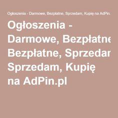 Ogłoszenia - Darmowe, Bezpłatne, Sprzedam, Kupię na AdPin.pl