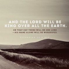 ENCOURAGING WORD via @kloveradio  And the LORD will be king over all the earth; in that day the LORD will be the only one and His name the only one. Zechariah 14:9 NASB  http://ift.tt/1H6hyQe  Facebook/smpsocialmediamarketing  Twitter @smpsocialmedia