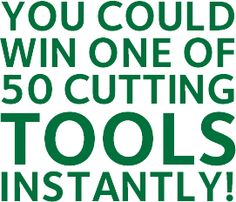 You could win one of 50 cutting tools instantly!