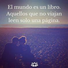 El mundo es un libro. Aquellos que no viajan leen solo una página. #Viaja #Vive