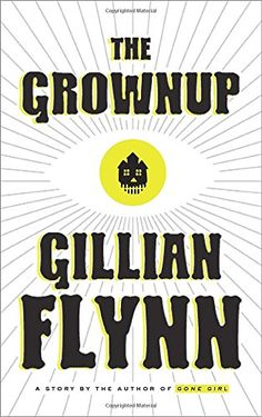 The Grownup: A Story by the Author of Gone Girl Hardcover by Gillian Flynn New Books, Good Books, Books To Read, Reading Lists, Book Lists, Reading Time, Gillian Flynn, Gone Girl, So Little Time