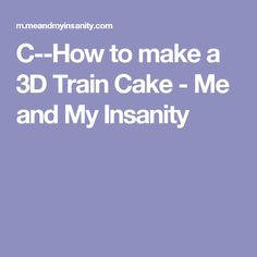 C--How to make a 3D Train Cake - Me and My Insanity