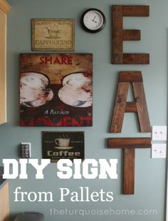 DIY Eat Sign from Pallets IDK what everyones obsession is with pallets. Could easily be made from scrap wood as well. ;)