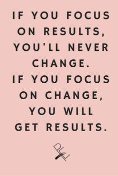 If you focus on results, you'll never change. If you focus on change, you will get results. Jack Dixon. Don't set goals, create a vision for yourself based on what truly matters to you. This way, you cam't fail, you only learn. Click through, to read learn more about the concept of Essentialistic Living.