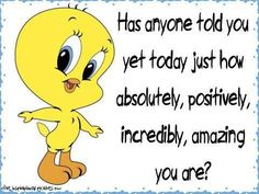 You Are Amazing life quotes quotes cute positive quotes quote amazing tweety bird loony toons