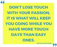 """""""Don't lose touch with your passion, it is what will keep you going while you have more tough days than easy ones"""". - @Vitaly Golomb // #startups #quotes"""