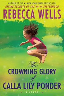 The Crowning Glory of Calla Lily Ponder by Rebecca Wells.