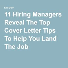 11 Hiring Managers Reveal The Top Cover Letter Tips To Help You Land The Job