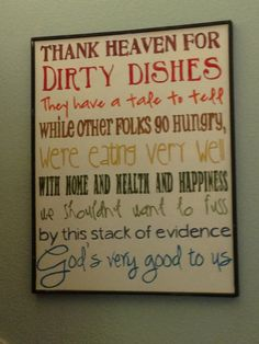 My nana has always had this saying hanging in her kitchen :)