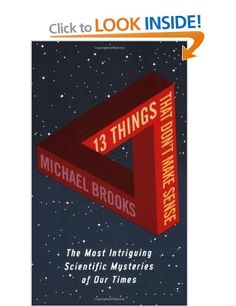 13 Things That Don't Make Sense: The Most Intriguing Scientific Mysteries of Our Time: Amazon.co.uk: Michael Brooks: Books