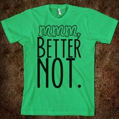 Mmm, Better Not. Pitch Perfect T shirt. I need it!