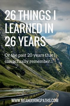 26 practical, relatable life lessons that I learned over the years - particularly since turning an adult.