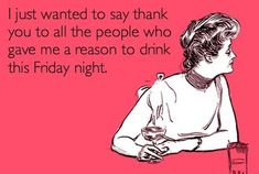 Give me reason to drink this Friday Night - Tap to see more of the most funniest Friday quotes that you won't be able to stop laughing over. TGIF! @mobile9