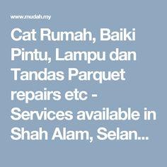 Cat Rumah, Baiki Pintu, Lampu dan Tandas Parquet repairs etc - Services available in Shah Alam, Selangor
