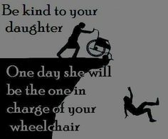 Be kind to your daughter. One day she will be the one in charge of your wheelchair. Funny Comments, Be Kind To Yourself, Funny Facts, Hilarious Quotes, It's Funny, Funny People, Funny Things, Funny Stuff, Funny Photos