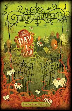 ON THE DAY I DIED: STORIES FROM THE GRAVE by Candace Fleming. Ghost stories!!! Fleming collects the death-day tales of teens from across the decades, all of them having lived in and around Chicago. Stuck in a cemetery, Mike Kowalski gets to listen to them all over the course of one creepy night. While the stories are not too gruesome or violent, they are for kids 10 and up.