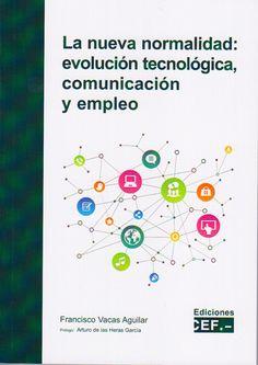 La nueva normalidad : evolución tecnológica, comunicación y empleo / Francisco Vacas Aguilar.    CEF,  2014