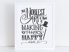 The Greatest Showman Print | The Noblest Art | Make Others Happy | P.T. Barnum Quote | Printable | Instant Download | 5x7, 8x10, 11x14