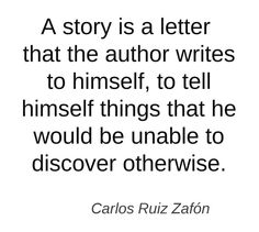 A story is a letter that the author writes to himself... #quotes #authors #writers