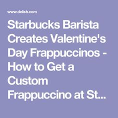 Starbucks Barista Creates Valentine's Day Frappuccinos - How to Get a Custom Frappuccino at Starbucks