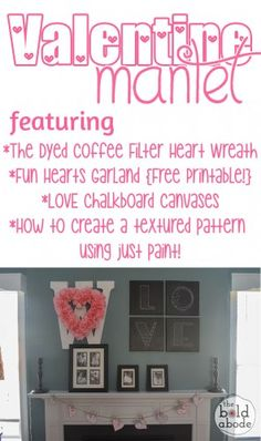 Valentine Mantel featuring Heart Shaped Dyed Coffee Filter Wreath, LOVE chalkboard Canvases, Fun Hearts Garland and Giant Letter W!