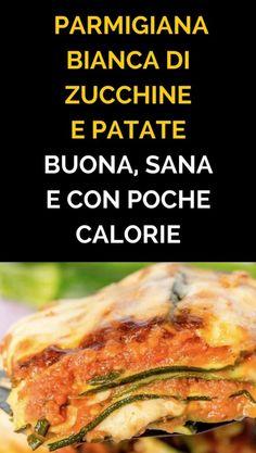 Come Preparare La Parmigiana Bianca Di Zucchine e Patate: Buona, Sana e Con Poche Calorie