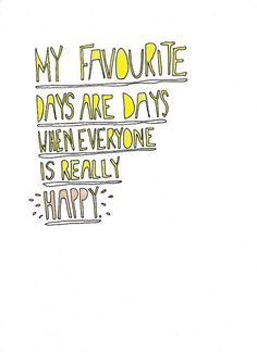 my favorite days are day when everybody is really happy!
