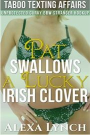 Pat Swallows A Lucky Irish Clover: Unprotected Curvy BBW Stranger Hookup -  Taboo Texting Affairs