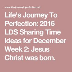 Life's Journey To Perfection: 2016 LDS Sharing Time Ideas for December Week 2: Jesus Christ was born.
