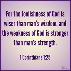 ese plan ridiculo de Dios es mas sabio que el mas sabio de los planes humnos y la debilidad de Dios es mas fuerte que la mayor fuerza humana  1corintios 1:25