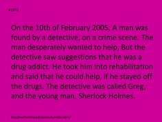 Submitted by Anonymous-- that would explain a lot. :)  Sherlock learned to smoke in rehab...