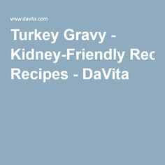 To go with your next hot meal, try the kidney-friendly recipe for Turkey Gravy. Davita Recipes, Kidney Recipes, Diet Recipes, Diabetes Recipes, Healthy Kidney Diet, Kidney Foods, Kidney Health, Low Potassium Recipes, Low Sodium Recipes