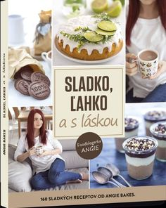 sk > Knihy: Sladko, ľahko a s láskou (Angie Bakes) Russian Recipes, Baileys, Crinkles, No Bake Cake, Cheesecake, Birthday Cake, Pudding, Sweets, Food And Drink