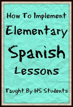 Resources on how to have HS Spanish students teach lessons at the elementary school - lesson plan included!