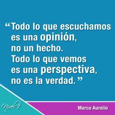 """""""Todo lo que escuchamos es una opinión, no un hecho. Todo lo que vemos es una perspectiva, no es la verdad."""" Marco Aurelio. #comunicaciones"""