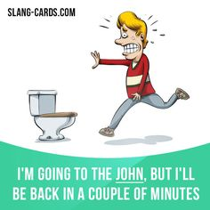 """""""John"""" means """"toilet"""". Example: I'm going to the john, but I'll be back in a couple of minutes. Learning English can be fun!   Visit our website: learzing.com #slang #saying #sayings #phrase #phrases #expression #expressions #english #englishlanguage #learnenglish #studyenglish #language #vocabulary #dictionary #grammar #efl #esl #tesl #tefl #toefl #ielts #toeic #englishlearning #funenglish #easyenglish #john #toilet"""