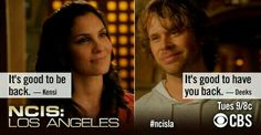 Kensi: It's good to be back. Deeks: It's good to have you back. NCIS: LA quotes