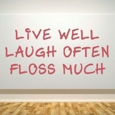 Live Well * Laugh Often * Floss Much. Do you floss before or after brushing! Which one do you think is more effective?